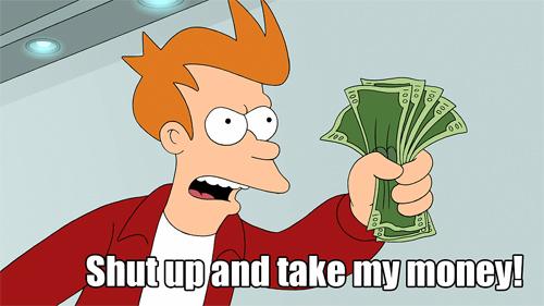 Shut Up & Take My Money!
