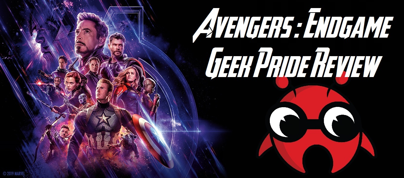 Avengers Assemble! We're in the Endgame: Review - Geek Pride